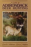 A Guide to Adirondack Deer Hunting, Charles J. Alsheimer and Larry C. Watkins, 0944076017