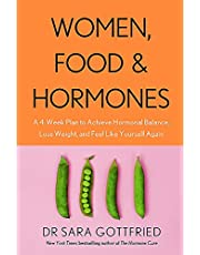 Women, Food and Hormones: A 4-Week Plan to Achieve Hormonal Balance, Lose Weight and Feel Like Yourself Again