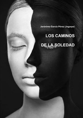 Los Caminos De La Soledad  [García Pérez (Jegarpe), Jerónimo] (Tapa Blanda)