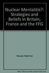 Nuclear Mentalitis?: Strategies and Beliefs in Britain, France and the FFG