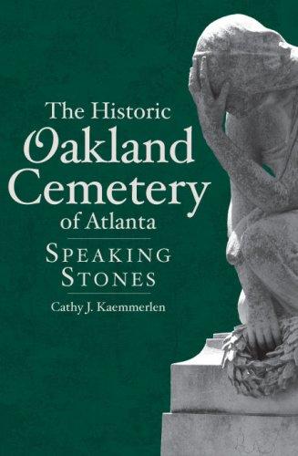 Read Online The Historic Oakland Cemetery of Atlanta: Speaking Stones (Landmarks) ebook
