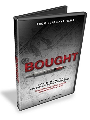 Bought: Your Health Now Brought to You by Wall Street - The hidden story behind vaccines, big pharma and your food.