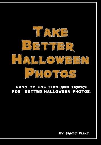 Download Take Better Halloween Photos: Easy to Use Tips and Tricks for Better Halloween Photos pdf epub