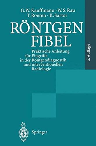 Röntgenfibel: Praktische Anleitung für Eingriffe in der Röntgendiagnostik und interventionellen Radiologie