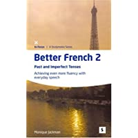 Better French 2: Past and Imperfect Tenses - Achieving Even More Fluency