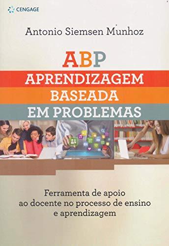 ABP – Aprendizagem Baseada em Problemas em ambientes virtuais de aprendizagem: Ferramenta de apoio ao docente no processo de ensino e aprendizagem