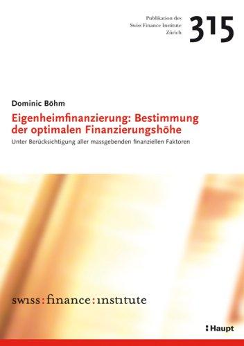 Eigenheimfinanzierung: Bestimmung der optimalen Finanzierungshöhe: Unter Berücksichtigung aller massgebenden finanziellen Faktoren (Swiss Banking School) Broschüre – 11. Dezember 2007 Dominic Böhm Haupt Verlag 3258073287 Sonstiges