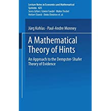A Mathematical Theory of Hints: An Approach to the Dempster-Shafer Theory of Evidence