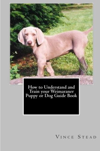 d Train your Weimaraner Puppy or Dog Guide Book ()