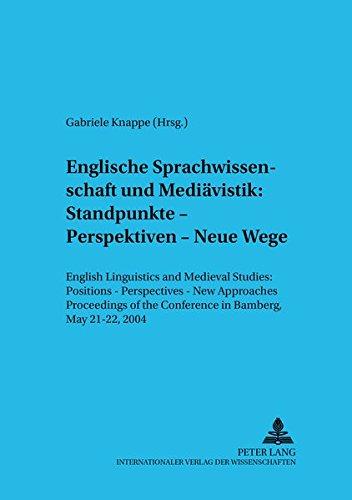Englische Sprachwissenschaft und Mediävistik: Standpunkte – Perspektiven – Neue Wege: English Linguistics and Medieval Studies: Positions – ... Linguistics) (English and German Edition) pdf