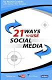 21 Ways to Use Social Media by Maria Gudelis, Maria Gudelis, 1450533809