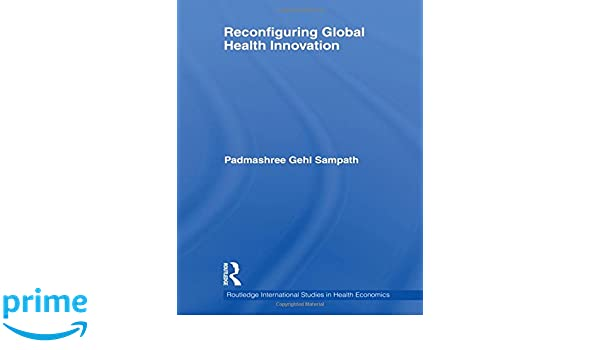 Reconfiguring Global Health Innovation (Routledge International Studies in Health Economics)