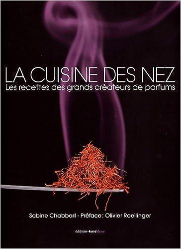 Amazonfr La Cuisine Des Nez Les Recettes Des Grands Créateurs