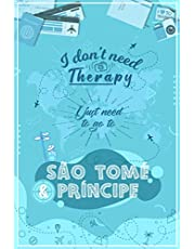 I Don't Need Therapy I Just Need To Go To SÃO TOMÉ & PRÍNCIPE: SÃO TOMÉ & PRÍNCIPE Vacation Notebook / Travel Logbook Journal / Trip planning journal / Funny Travel Gift Idea For Travellers, Explorers, Tourists, Coworker - 6x9 inches 120 Blank Lined Pages