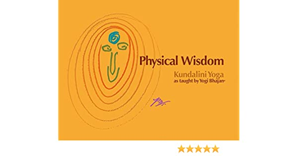 Physical Wisdom: Kundalini Yoga as Taught by Yogi Bhajan