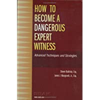 How to Become a Dangerous Expert Witness: Advanced Techniques and Strategies
