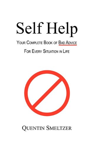 Self Help: Your Complete Book of Bad Advice for Every Situation in Life