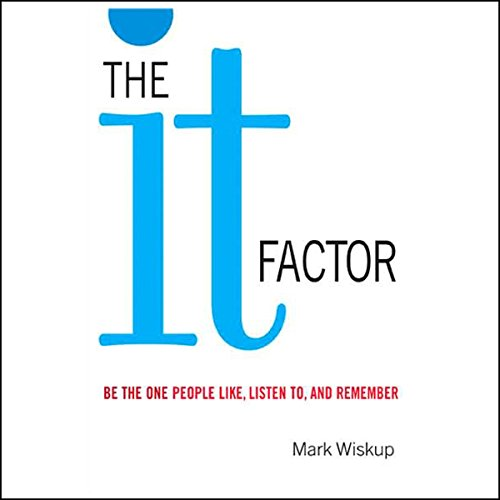 The IT Factor: Be the One People Like, Listen to, and Remember by Audible Studios