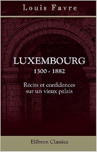 Livres gratuits Luxembourg. 1300 - 1882. Récits et confidences sur un vieux palais pdf epub