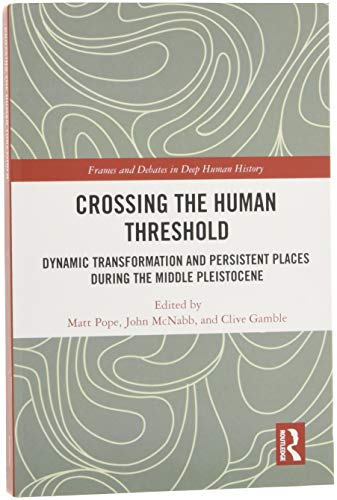 Crossing the Human Threshold: Dynamic Transformation and Persistent Places During the Middle Pleistocene (Frames and Debates in Deep Human History)