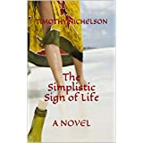The Simplistic Sign of Life: A NOVEL