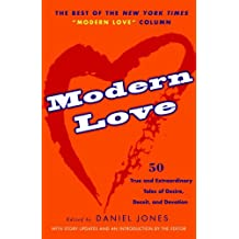 Modern Love: 50 True and Extraordinary Tales of Desire, Deceit, and Devotion