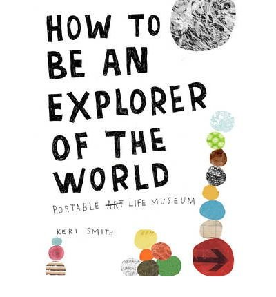 How to be an Explorer of the World: Portable Life Museum (Paperback) By (author) Keri Smith by