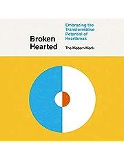 Broken Hearted: Embracing the Transformative Potential of Heartbreak