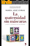 La maternidad sin mascaras (Spanish Edition)