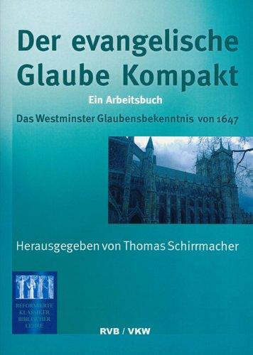 der-evangelische-glaube-kompakt-ein-arbeitsbuch-das-westminster-glaubensbekenntnis-von-1647-theologisches-lehr-und-studienmaterial