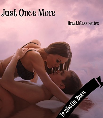 Just Once More: Breathless Series by [Beau, Izzibella]