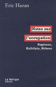 Notes sur l'occupation : Naplouse, Kalkilyia, Hébron par Eric Hazan