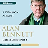 Alan Bennett: Untold Stories Part 4: A Common Assault
