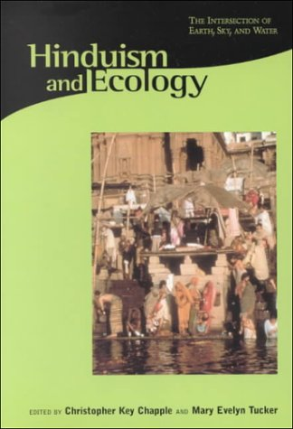 Hinduism and Ecology: The Intersection of Earth, Sky, and Water (Religions of the World and Ecology)