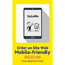 SoLoMo : Créer un Site Web mobile-friendly tout seul (French Edition)