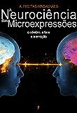 A Neurociência das Microexpressões - O Cérebro, a Face e a Emoção