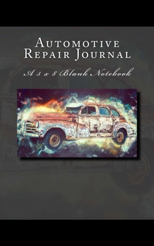 Automotive Repair Journal: A 5 x 8 Blank Notebook (journals, diary, notebooks)