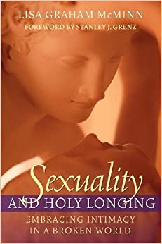 Book Sexuality and Holy Longing: Embracing Intimacy in a Broken World by McMinn, Lisa Graham (2004)