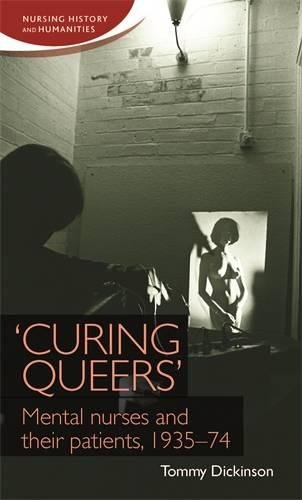 'Curing queers': Mental nurses and their patients, 1935-74 (Nursing History and Humanities MUP) by Manchester University Press