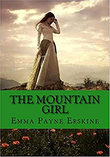 The Mountain Girl - (ANNOTATED) Original, Unabridged, Complete, Enriched [Oxford University Press]