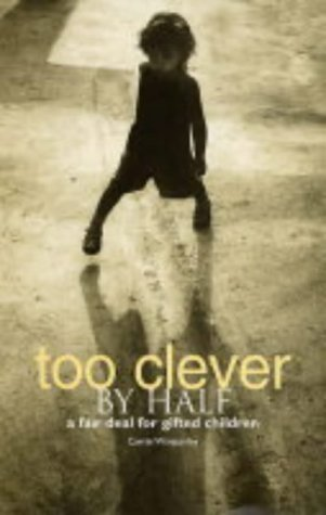 Too Clever by Half: A Fair Deal for Gifted Children by Winstanley Carrie (2004-08-24) Paperback
