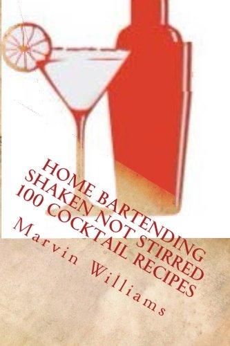 Home Bartending Shaken Not Stirred: 100 Cocktail Recipes (Book 1) (Volume 1) pdf
