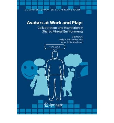 Download [(Avatars at Work and Play: Collaboration and Interaction in Shared Virtual Environments )] [Author: Ralph Schroeder] [Mar-2006] ebook