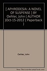 [ APHRODESIA: A NOVEL OF SUSPENSE ] BY Oehler, John ( AUTHOR )Oct-15-2012 ( Paperback )