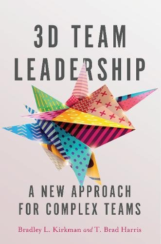 3D Team Leadership: A New Approach for Complex Teams