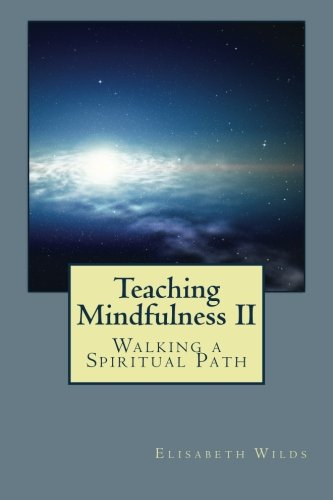 Teaching Mindfulness II: Walking A Spiritual Path PDF