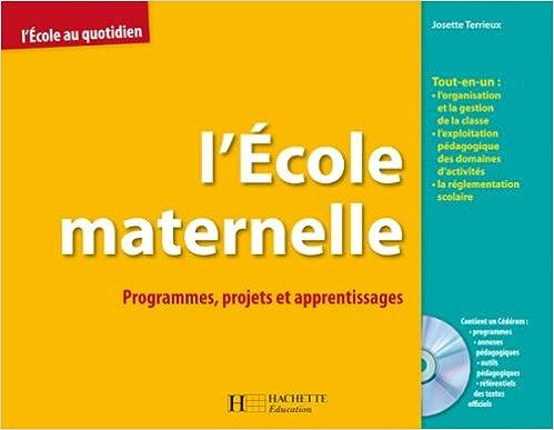 E books télécharger gratuitement L'Ecole maternelle : Programmes, projets, apprentissages (1Cédérom) PDF FB2 iBook by Josette Terrieux