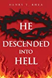 He Descended into Hell, Henry T. Rhea, 1613465718