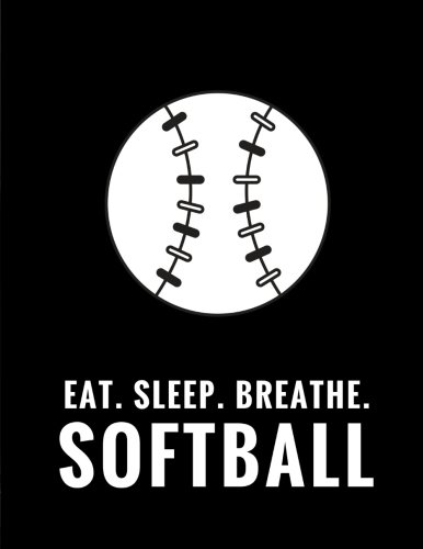 Eat. Sleep. Breathe. Softball: Composition Notebook for Softball Fans, 100 Lined Pages, Black (Large, 8.5 x 11 in.) (Softball Notebook) pdf