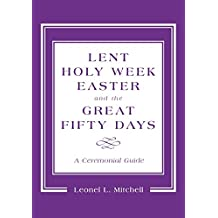 Lent, Holy Week, Easter and the Great Fifty Days: A Ceremonial Guide